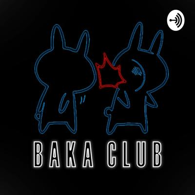 Baka Club Podcast