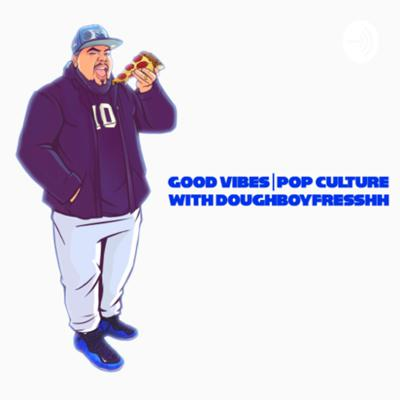 Join me, DoughboyFresshh (Nobody Famous) and occasionally my band of bros as I shoot the breeze on all things Pop Culture. The Unfiltered Fan's Perspective, I just call it how I see it. Lock in.  Support this podcast: https://anchor.fm/goodvibespopculture/support
