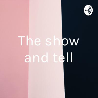 The show and tell