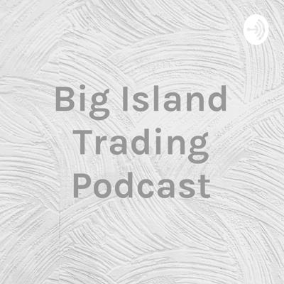 Big Island Trading Podcast
