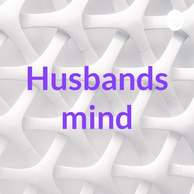 I say what your husband is thinking . . .