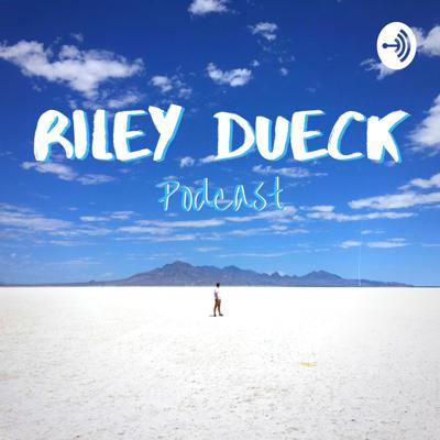 Riley Dueck Podcast