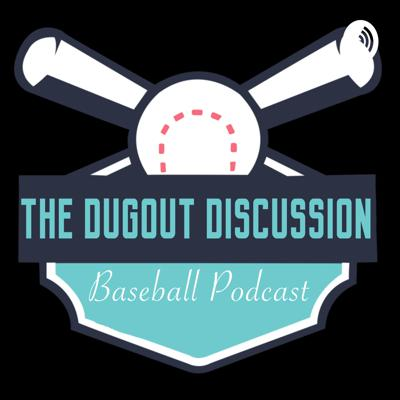 The Dugout Discussion Baseball Podcast