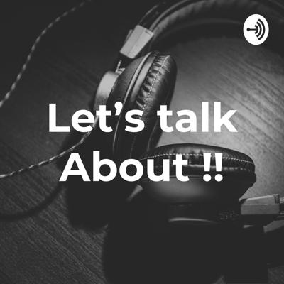 Let's talk About !!