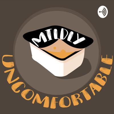 Mildly Uncomfortable Podcast