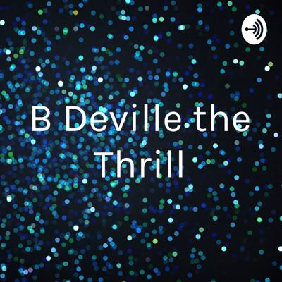 B Deville the Thrill