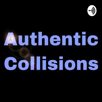 Authentic Collisions
