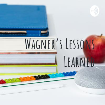 Wagner's Lessons Learned