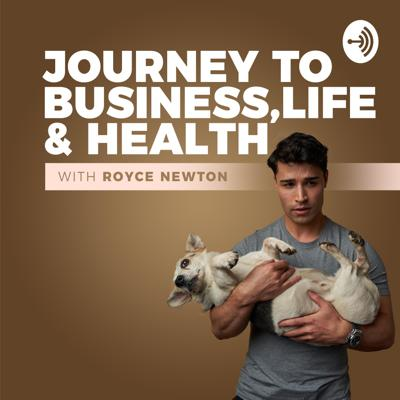 Journey to Business, life and health with Royce Newton