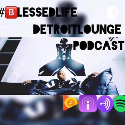 BlessedLifeDetroitLoungePodcast