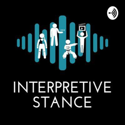 What do you get when 4 people get together and decide to make a podcast? Well that is up for....interpretation.....er...interpretive.....uh...Interpretive Stance. That's this podcast.