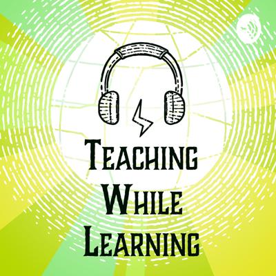 Teaching While Learning: A Podcast for ESL Teachers