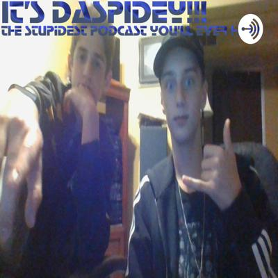 IT'S DASPIDEY! The Stupidest Podcast You'll Ever Hear