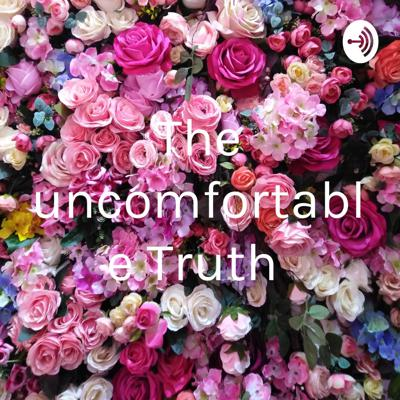 Love, life, entrepreneurship, women,motherhood, positive affirmations. Support this podcast: https://anchor.fm/uncomfortableTruth/support