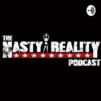 the Nasty Reality podcast