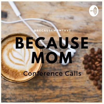 Because Mom Conference Calls