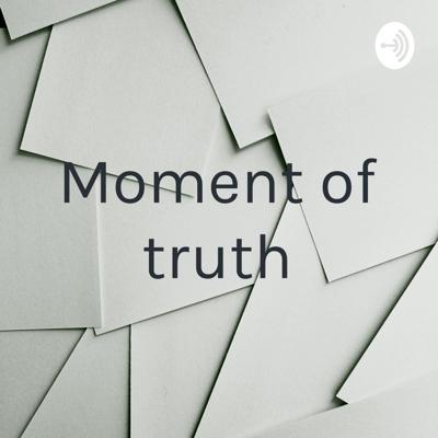 """""""Moment of truth"""""""