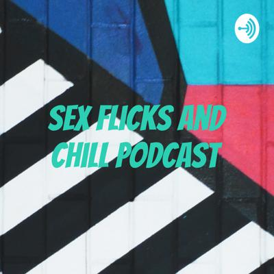Sex Flicks And Chill Podcast