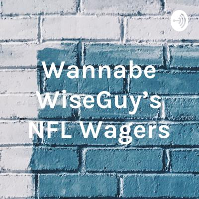 Wannabe WiseGuy's NFL Wagers