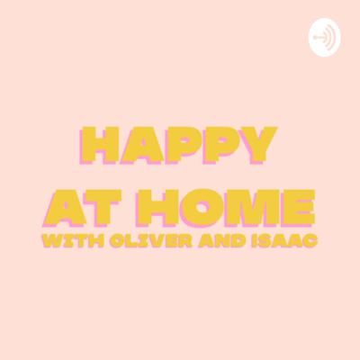 Happy At Home With Oliver & Isaac