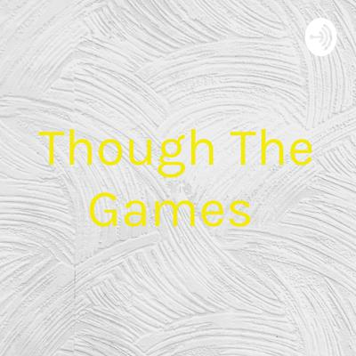 Though The Games