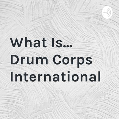 What Is... Drum Corps International