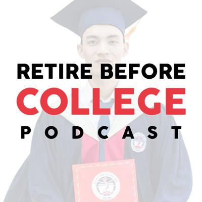The Retire Before College Podcast