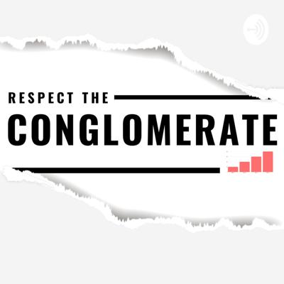 Respect The Conglomerate