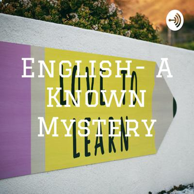 English- A Known Mystery