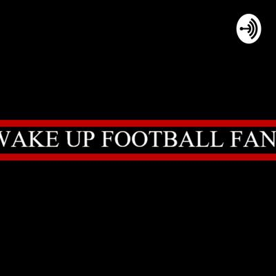 Wake Up Football Fans