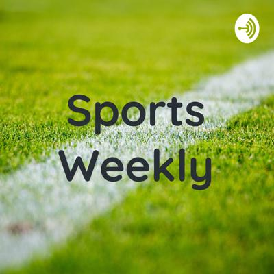 The Sports Weekly Podcast