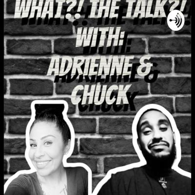 What the Talk?! With Adrienne and Chuck