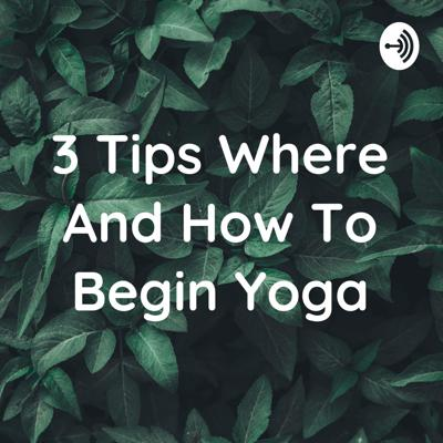 3 Tips Where And How To Begin Yoga