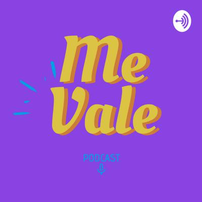 Me Vale Podcast