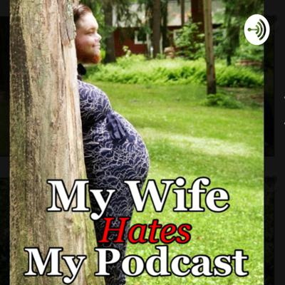 My Wife Hates My Podcast