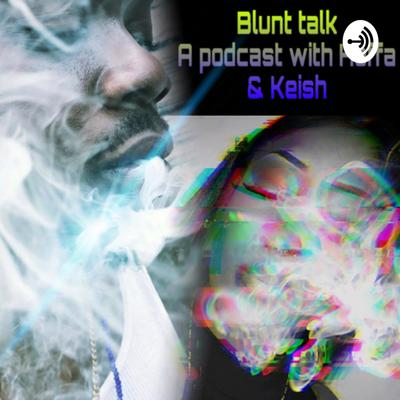 Blunt talk a podcast with Hoffa and Keish!  Straight blunt talk . LITERALLY ! Grab ya blunts , get ya drinks and tuck away ya churren cuz we finna get lit . You got topics ??! Well i gots the voice for ya . Send in ya topics & lets say it with ya chest .