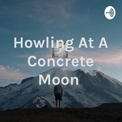 Howling At A Concrete Moon