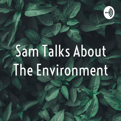 Sam Talks About The Environment