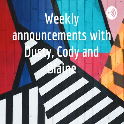 Weekly announcements with Dusty, Cody and Blaine