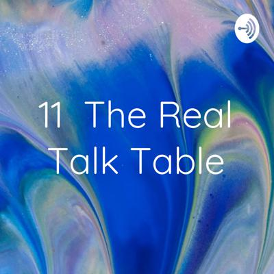 11 The Real Talk Table