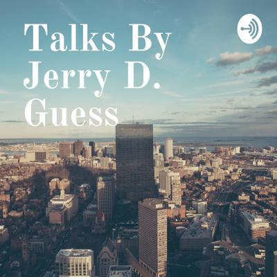 Talks By Jerry D. Guess
