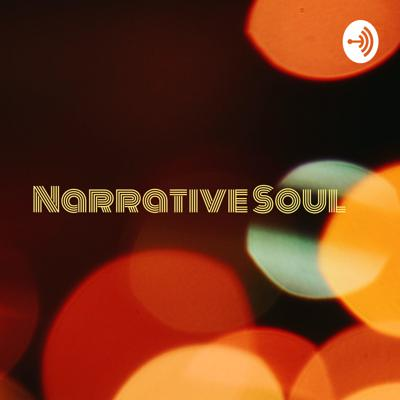 Narrative Soul: Stories about life and ALL the sh*t they forgot to tell us.