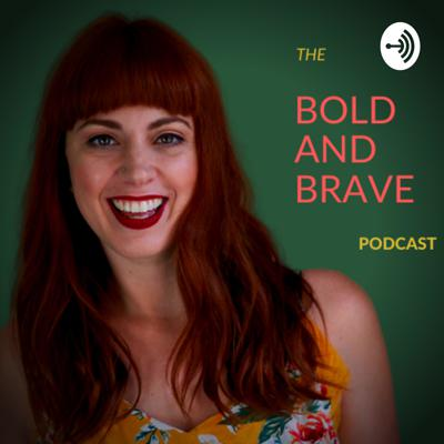 The Bold and Brave Podcast