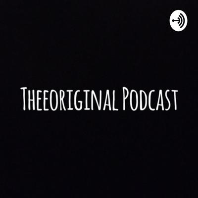 Theeoriginal Podcast