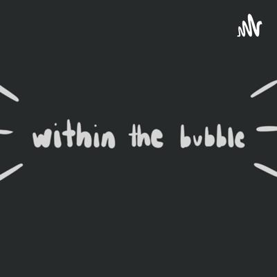 Within the Bubble