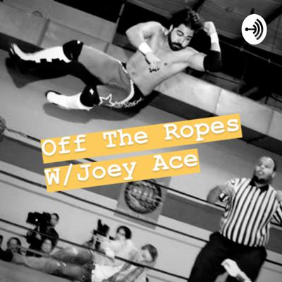 Off The Ropes w/ Joey Ace , A podcast about life, babes, wrestling and everything under the sun! I'm a one man rock band out here headed to start a total sh!t show of shenanigans.