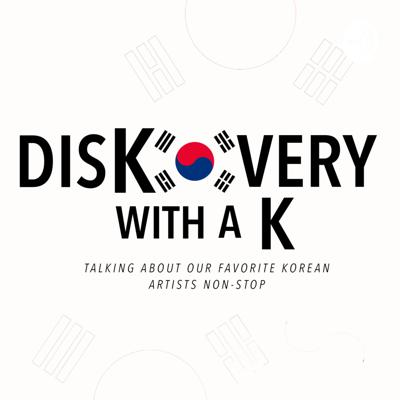 DisKovery With A K - Talking about our favourite Korean artists and more...