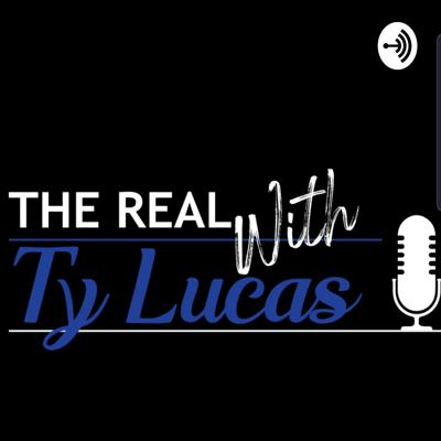 The Real With Ty Lucas 🎙
