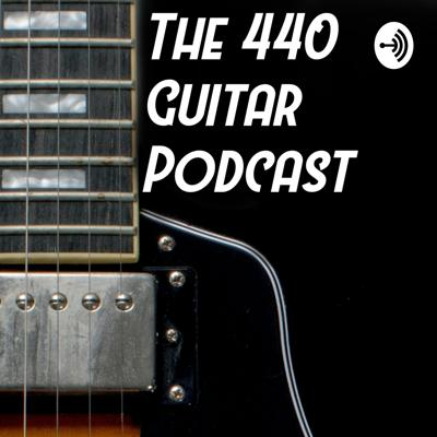 The 440 Guitar Podcast