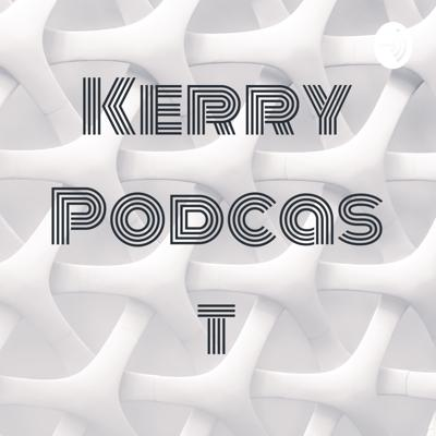 Kerry Podcast